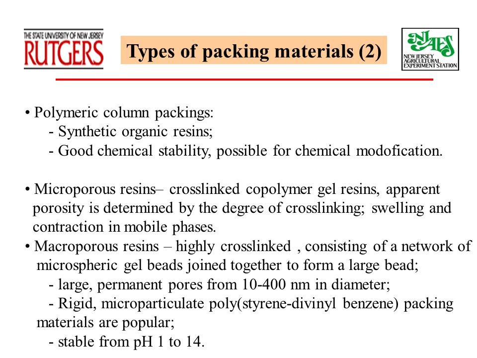 Types of packing materials (2) Polymeric column packings: - Synthetic organic resins; - Good chemical stability, possible for chemical modofication. M