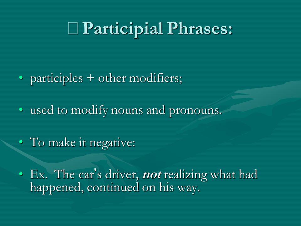 ※ Participial Phrases: participles + other modifiers;participles + other modifiers; used to modify nouns and pronouns.used to modify nouns and pronoun