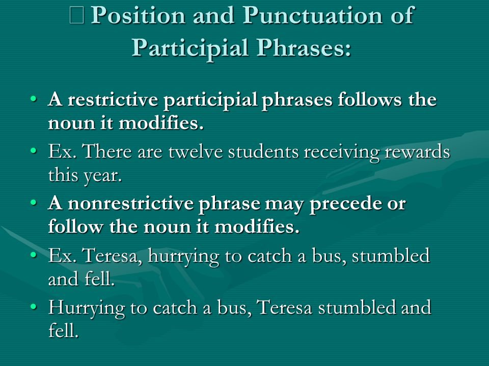 ※ Position and Punctuation of Participial Phrases: A restrictive participial phrases follows the noun it modifies.A restrictive participial phrases fo