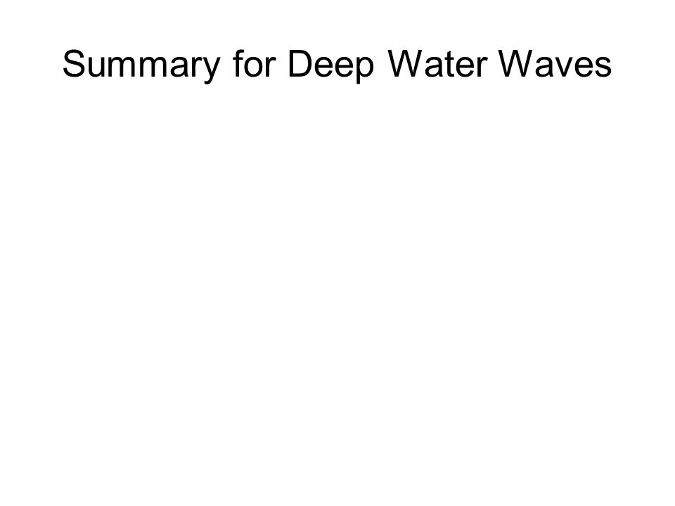 Summary for Deep Water Waves