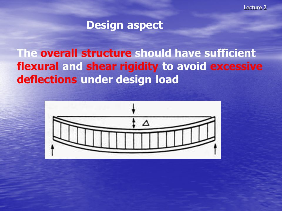 Lecture 2 Design aspect The overall structure should have sufficient flexural and shear rigidity to avoid excessive deflections under design load