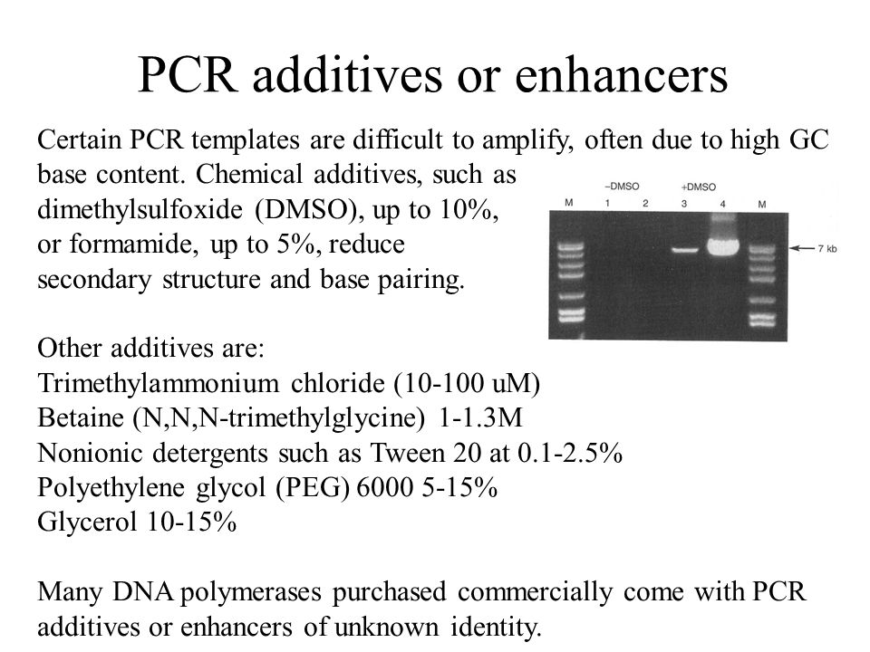 PCR additives or enhancers Certain PCR templates are difficult to amplify, often due to high GC base content.