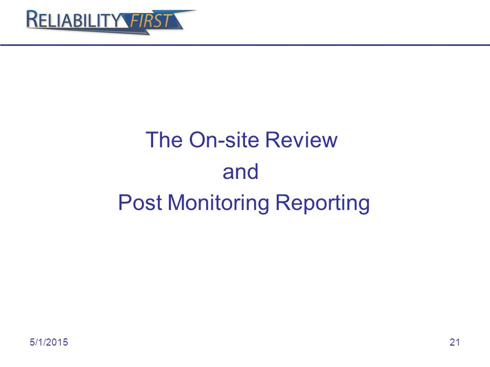 5/1/201521 The On-site Review and Post Monitoring Reporting