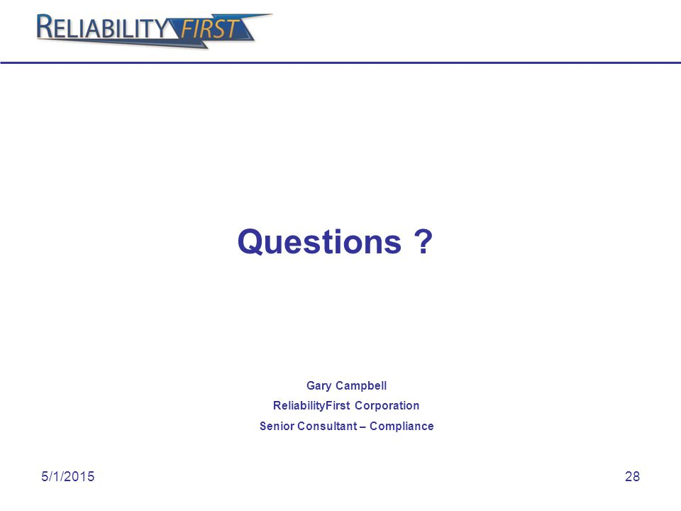 5/1/201528 Questions Gary Campbell ReliabilityFirst Corporation Senior Consultant – Compliance