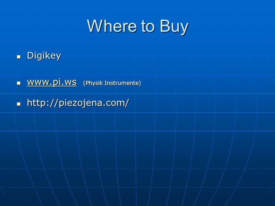 Where to Buy Digikey Digikey www.pi.ws (Physik Instrumente) www.pi.ws (Physik Instrumente) www.pi.ws http://piezojena.com/ http://piezojena.com/