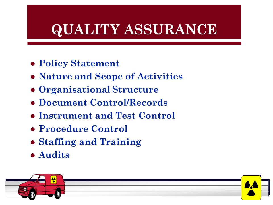 YOUR LOGO HERE QUALITY ASSURANCE l Policy Statement l Nature and Scope of Activities l Organisational Structure l Document Control/Records l Instrument and Test Control l Procedure Control l Staffing and Training l Audits