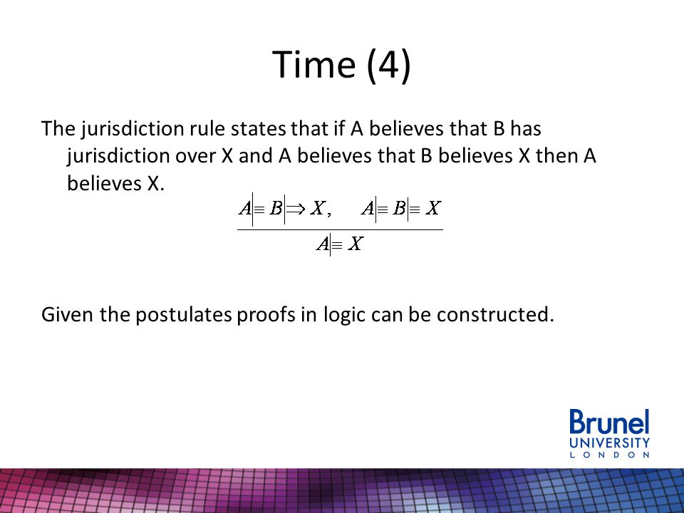 Time (4) The jurisdiction rule states that if A believes that B has jurisdiction over X and A believes that B believes X then A believes X. Given the
