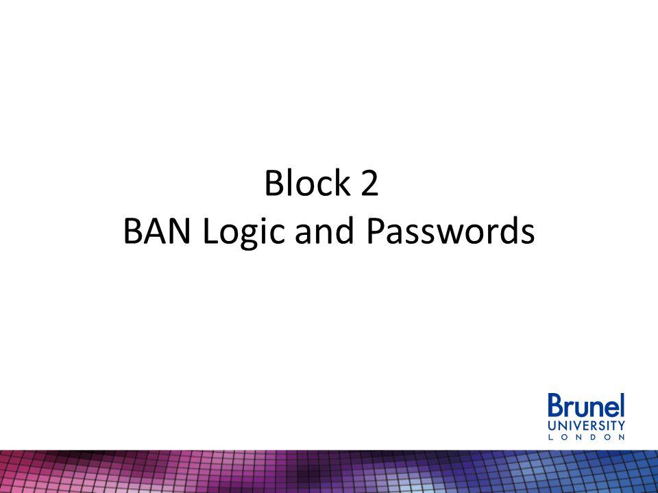 Block 2 BAN Logic and Passwords