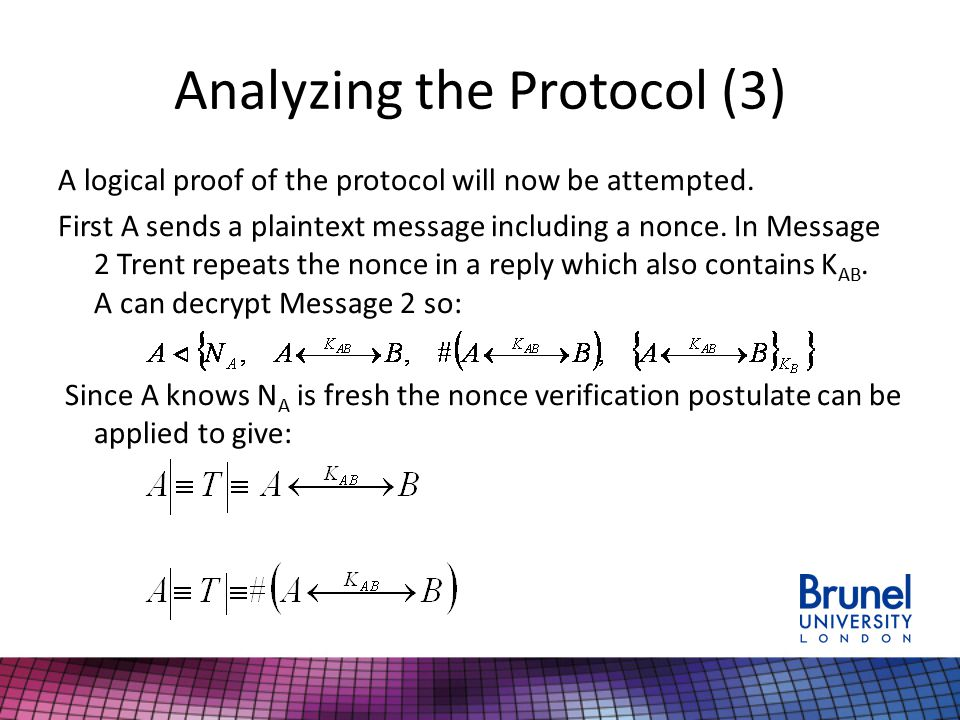 Analyzing the Protocol (3) A logical proof of the protocol will now be attempted. First A sends a plaintext message including a nonce. In Message 2 Tr