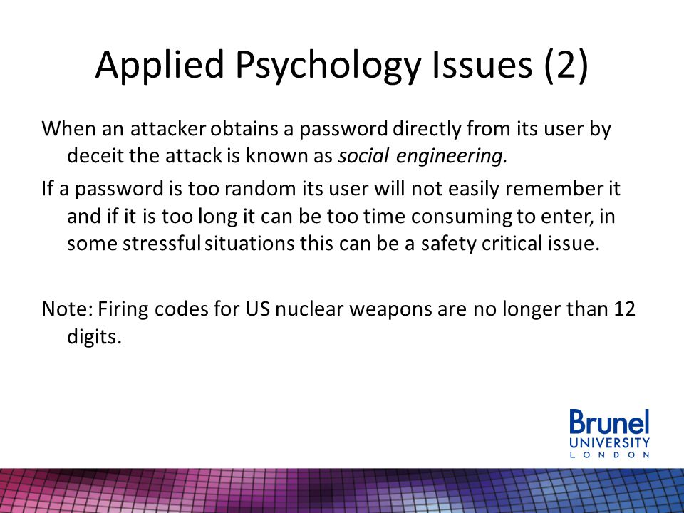 Applied Psychology Issues (2) When an attacker obtains a password directly from its user by deceit the attack is known as social engineering. If a pas