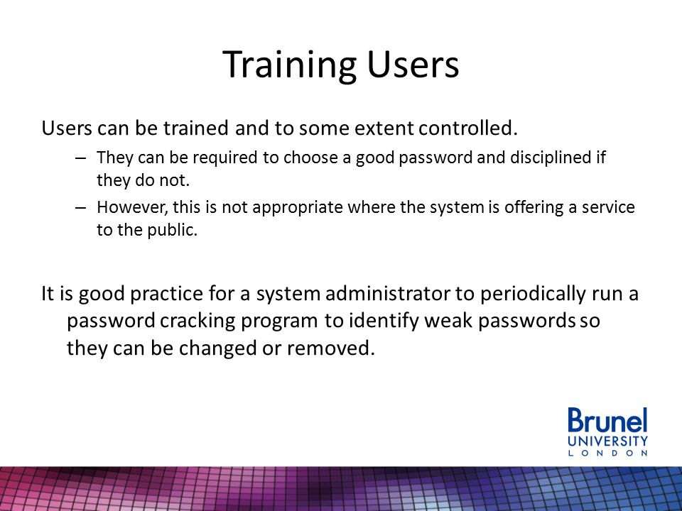 Training Users Users can be trained and to some extent controlled.