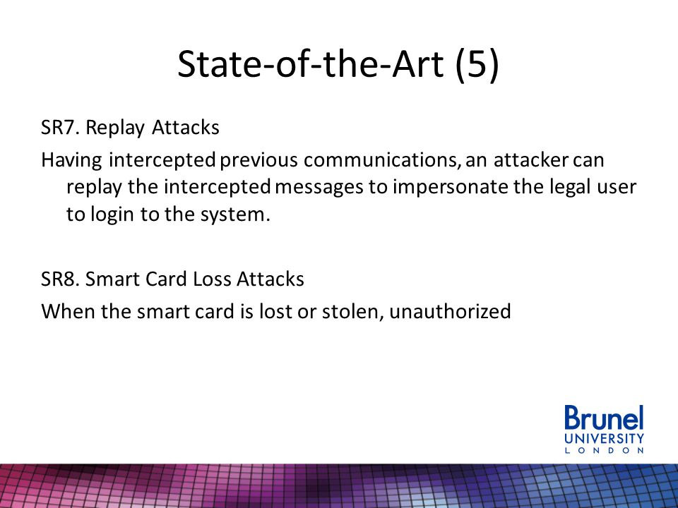 State-of-the-Art (5) SR7. Replay Attacks Having intercepted previous communications, an attacker can replay the intercepted messages to impersonate th