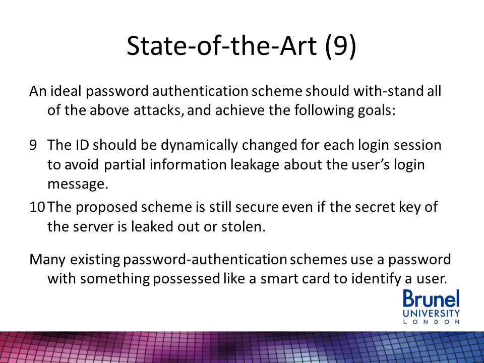 State-of-the-Art (9) An ideal password authentication scheme should with-stand all of the above attacks, and achieve the following goals: 9The ID shou
