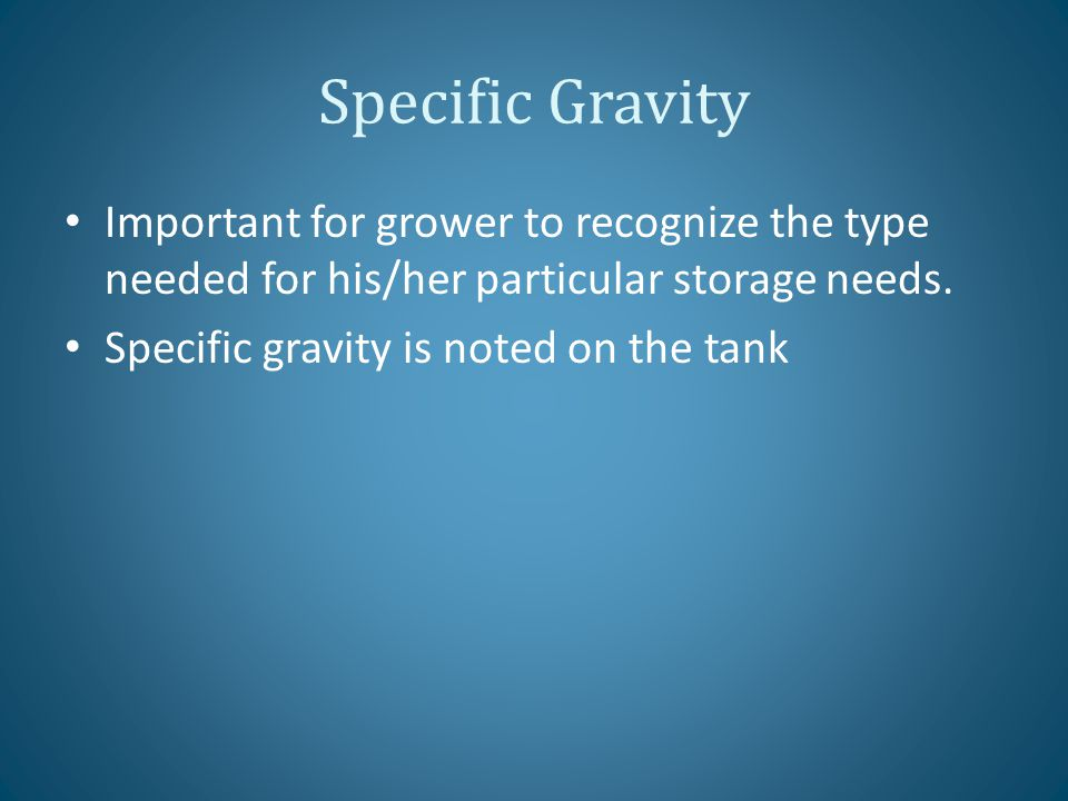 Specific Gravity Important for grower to recognize the type needed for his/her particular storage needs.