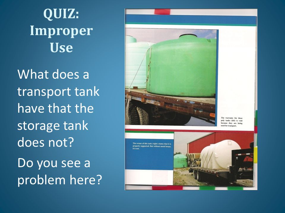 QUIZ: Improper Use What does a transport tank have that the storage tank does not.
