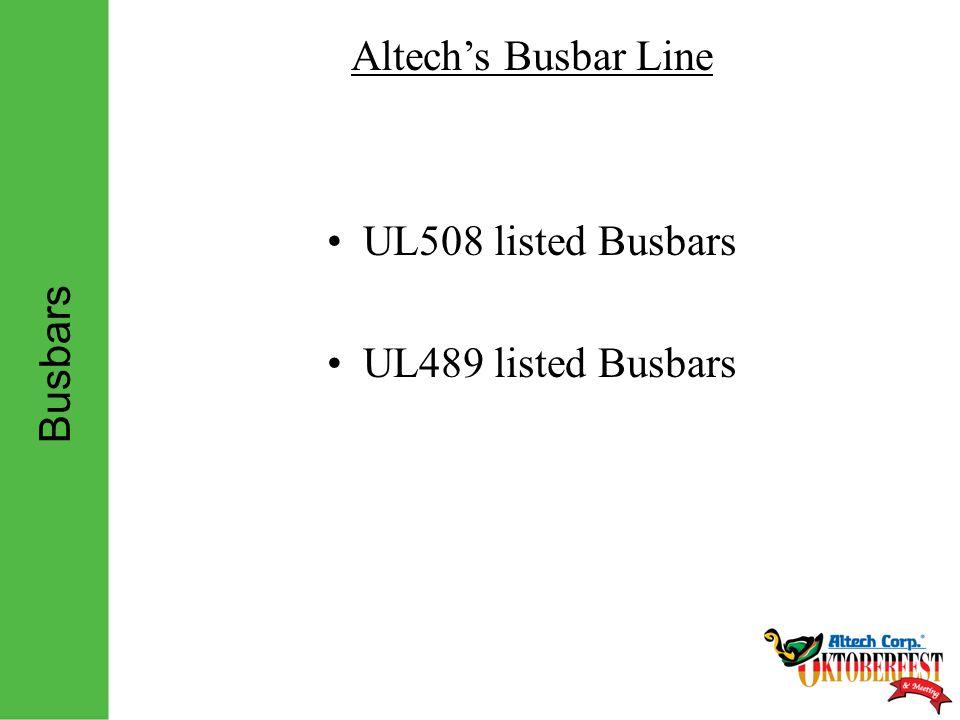 Busbars Altech's Busbar Line UL508 listed Busbars UL489 listed Busbars