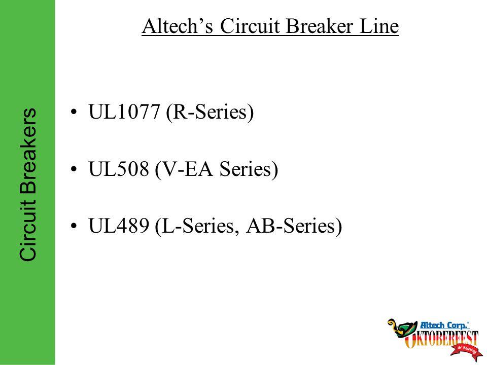 Circuit Breakers Altech's Circuit Breaker Line UL1077 (R-Series) UL508 (V-EA Series) UL489 (L-Series, AB-Series)