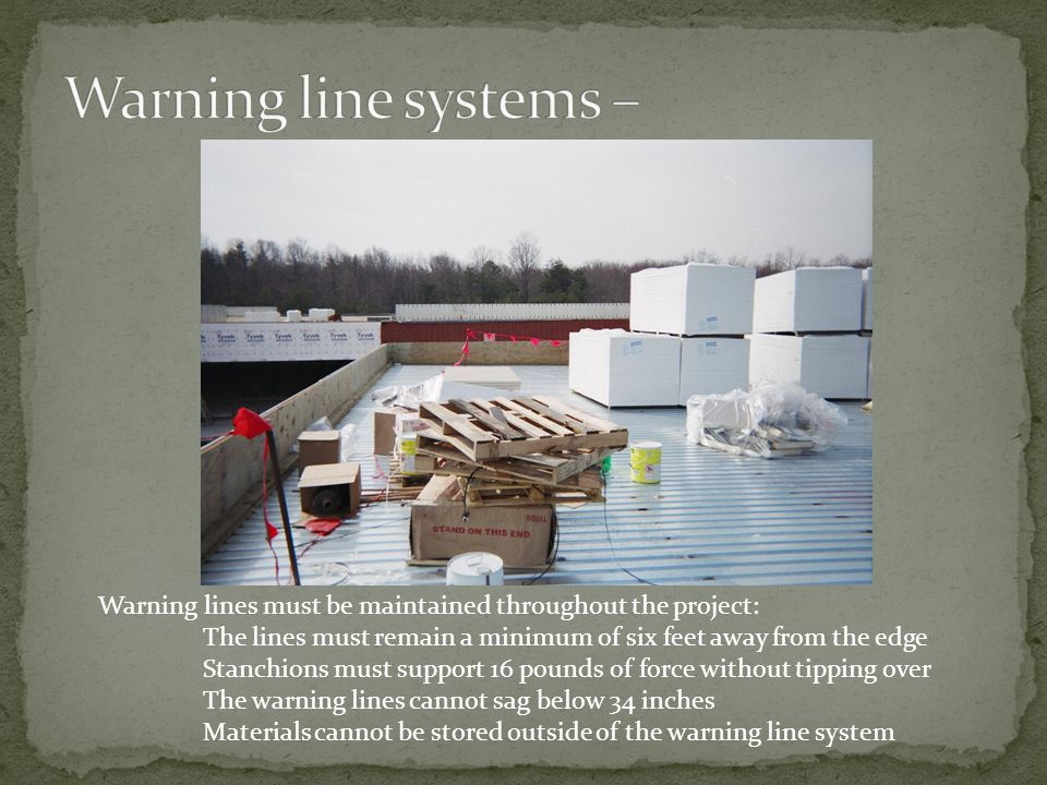 Warning line systems and safety monitors cannot be utilized on steep roofs (pitch greater than 4 to 12) Warning lines must be six (6) feet away from the edge, and 10 feet back when mechanical equipment is in use.