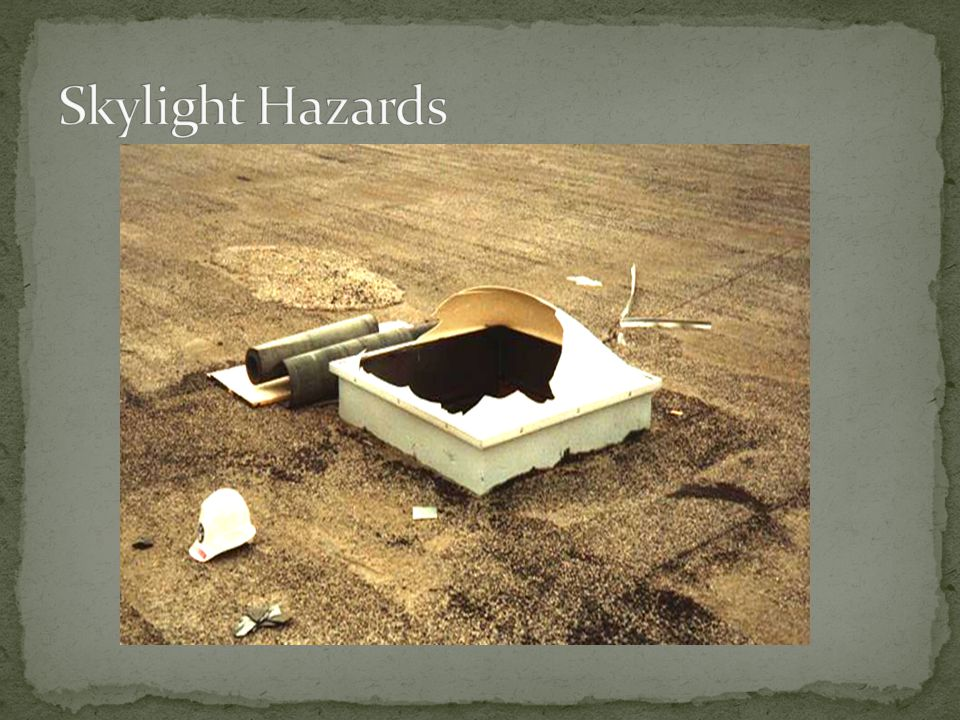 Any hole greater than 2 inches by 2 inches Includes Skylights Roof Opening must be protected by a guardrail system or personal fall arrest system Covers shall support twice the intended load