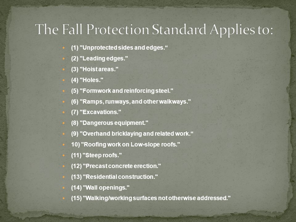  Work 6 feet above lower levels to which you could fall shall be protected by the use of guardrail systems, safety net systems, or personal fall arrest systems.