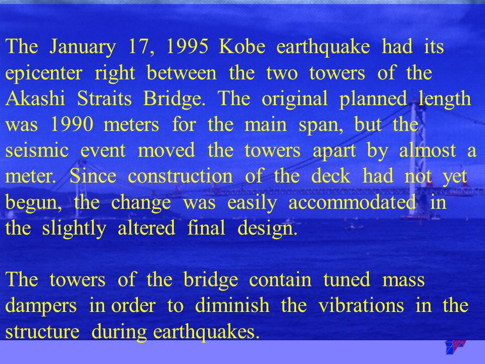 The January 17, 1995 Kobe earthquake had its epicenter right between the two towers of the Akashi Straits Bridge.