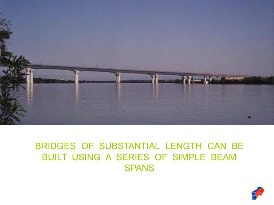 BRIDGES OF SUBSTANTIAL LENGTH CAN BE BUILT USING A SERIES OF SIMPLE BEAM SPANS