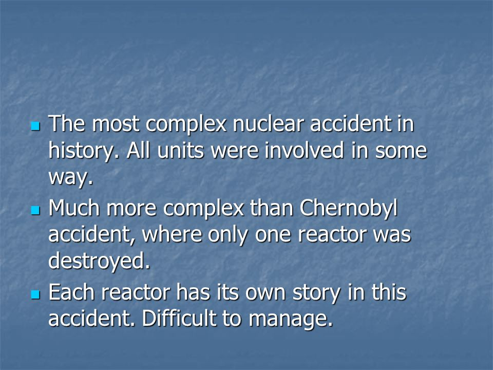 The most complex nuclear accident in history. All units were involved in some way.