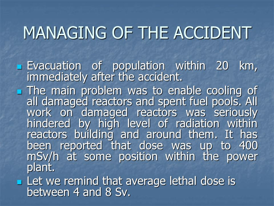 MANAGING OF THE ACCIDENT Evacuation of population within 20 km, immediately after the accident. Evacuation of population within 20 km, immediately aft