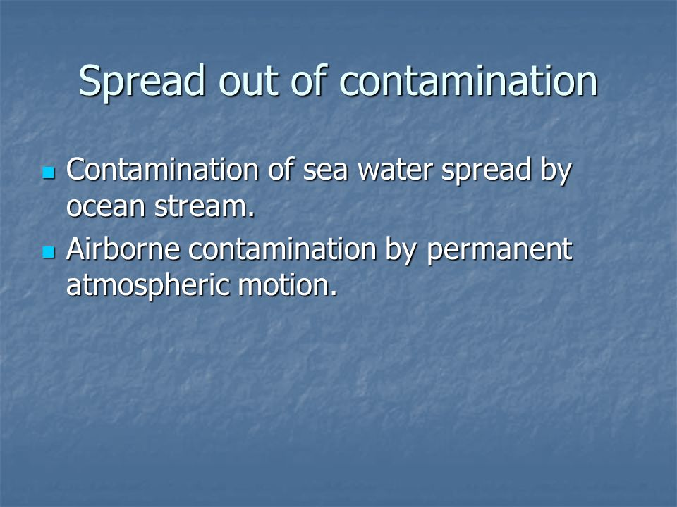 Spread out of contamination Contamination of sea water spread by ocean stream.