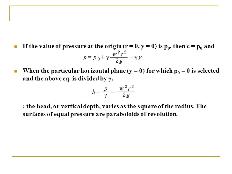 If the value of pressure at the origin (r = 0, y = 0) is p 0, then c = p 0 and When the particular horizontal plane (y = 0) for which p 0 = 0 is selected and the above eq.