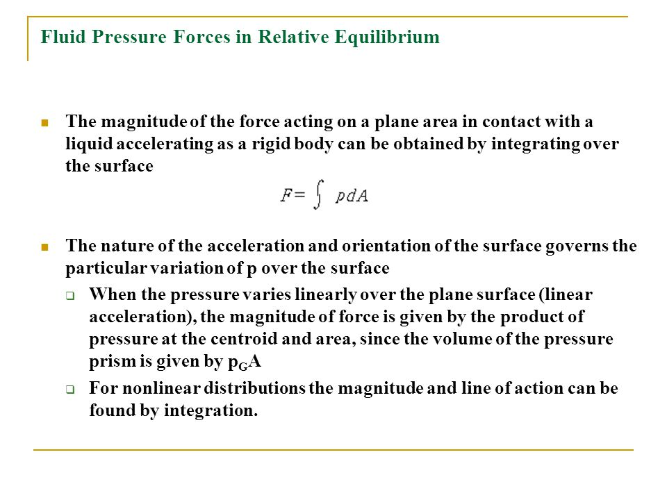 Fluid Pressure Forces in Relative Equilibrium The magnitude of the force acting on a plane area in contact with a liquid accelerating as a rigid body