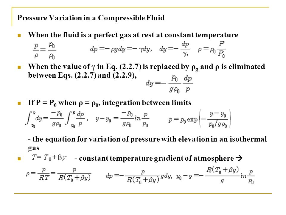 Pressure Variation in a Compressible Fluid When the fluid is a perfect gas at rest at constant temperature When the value of γ in Eq. (2.2.7) is repla