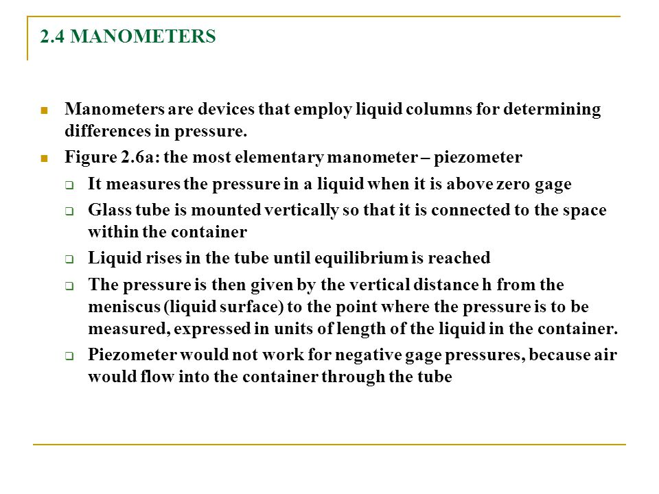 2.4 MANOMETERS Manometers are devices that employ liquid columns for determining differences in pressure. Figure 2.6a: the most elementary manometer –