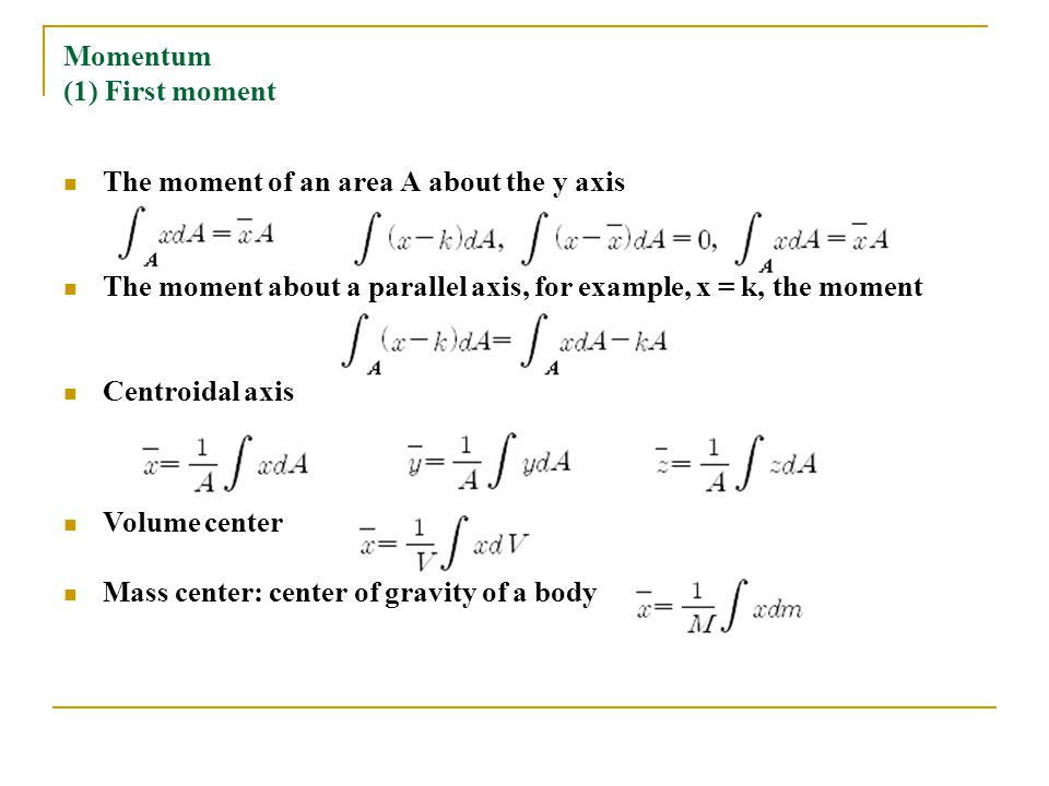 Momentum (1) First moment The moment of an area A about the y axis The moment about a parallel axis, for example, x = k, the moment Centroidal axis Vo