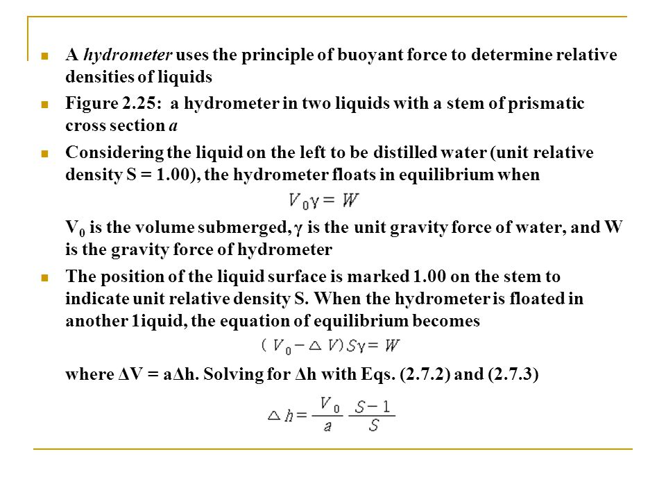 A hydrometer uses the principle of buoyant force to determine relative densities of liquids Figure 2.25: a hydrometer in two liquids with a stem of pr