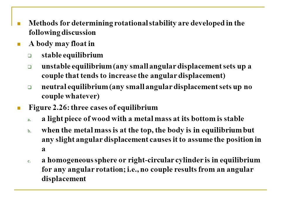 Methods for determining rotational stability are developed in the following discussion A body may float in  stable equilibrium  unstable equilibrium