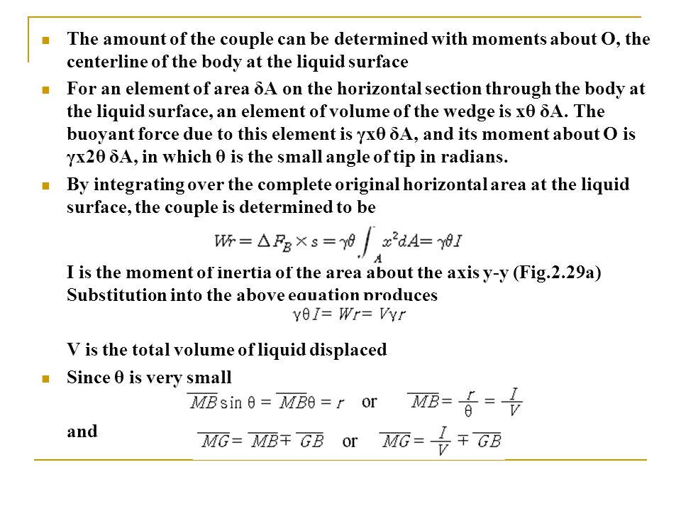 The amount of the couple can be determined with moments about O, the centerline of the body at the liquid surface For an element of area δA on the horizontal section through the body at the liquid surface, an element of volume of the wedge is xθ δA.