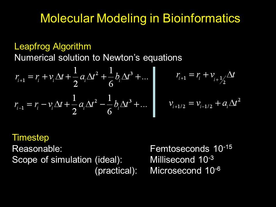 Molecular Modeling in Bioinformatics Leapfrog Algorithm Numerical solution to Newton's equations Timestep Reasonable: Femtoseconds 10 -15 Scope of sim