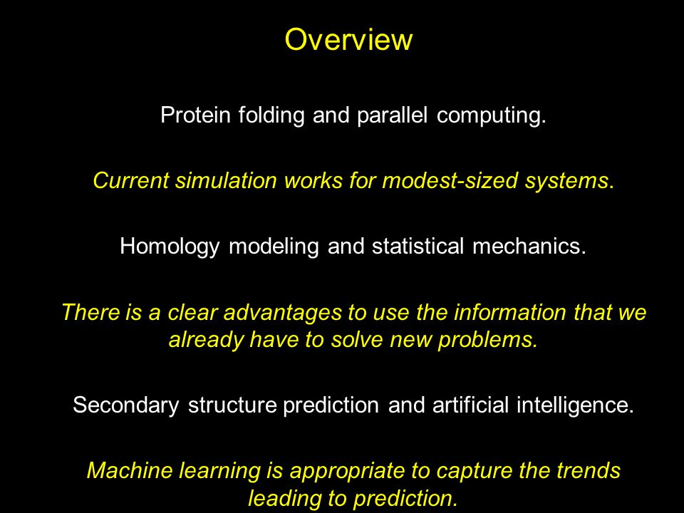 Overview Protein folding and parallel computing. Current simulation works for modest-sized systems. Homology modeling and statistical mechanics. There