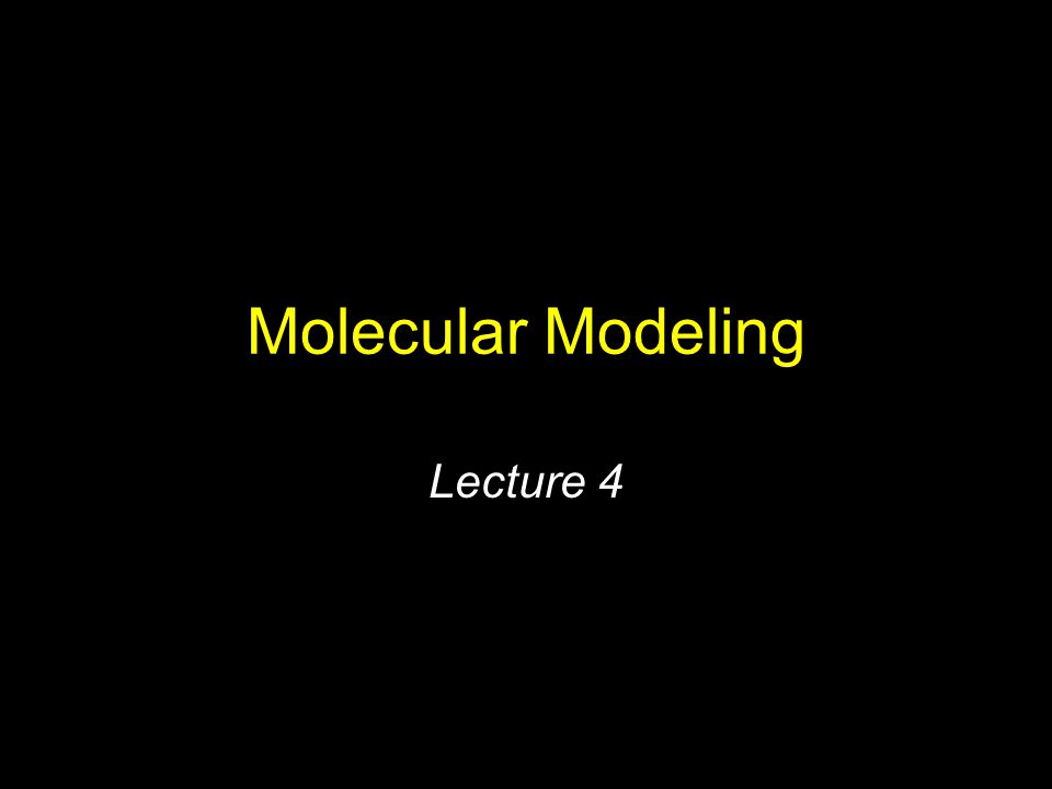 Molecular Modeling Lecture 4