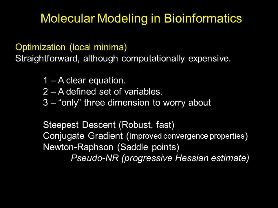 Molecular Modeling in Bioinformatics Optimization (local minima) Straightforward, although computationally expensive. 1 – A clear equation. 2 – A defi