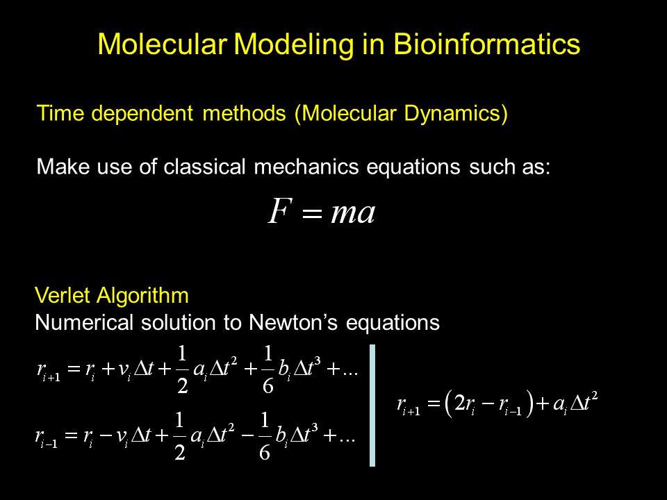 Molecular Modeling in Bioinformatics Time dependent methods (Molecular Dynamics) Make use of classical mechanics equations such as: Verlet Algorithm N