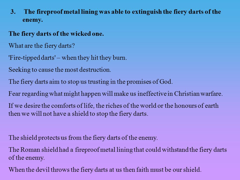 3. The fireproof metal lining was able to extinguish the fiery darts of the enemy.