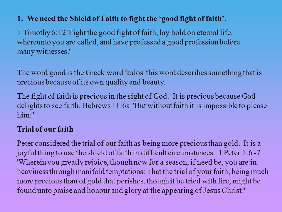 1. We need the Shield of Faith to fight the 'good fight of faith'.
