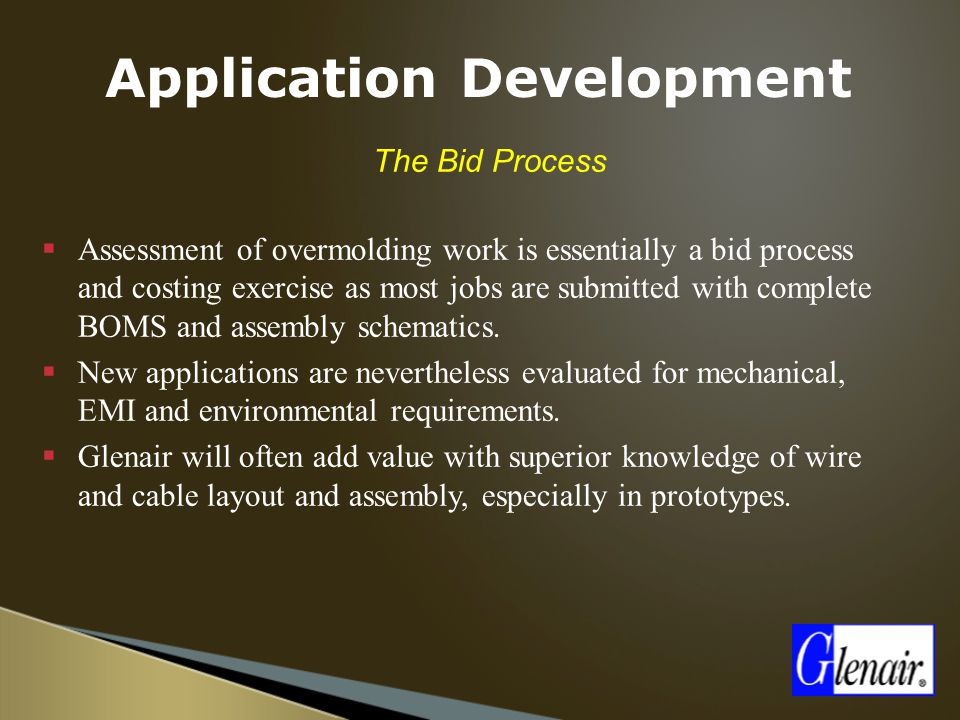  The Bid Process  Assessment of overmolding work is essentially a bid process and costing exercise as most jobs are submitted with complete BOMS and
