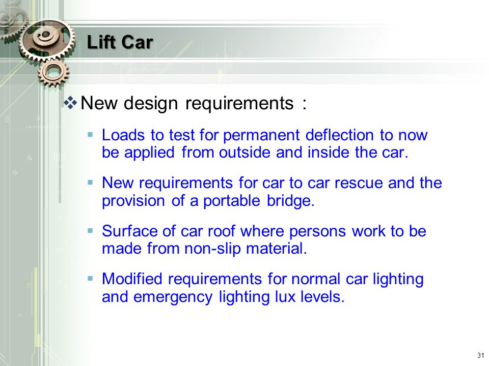 Lift Car  New design requirements :  Loads to test for permanent deflection to now be applied from outside and inside the car.