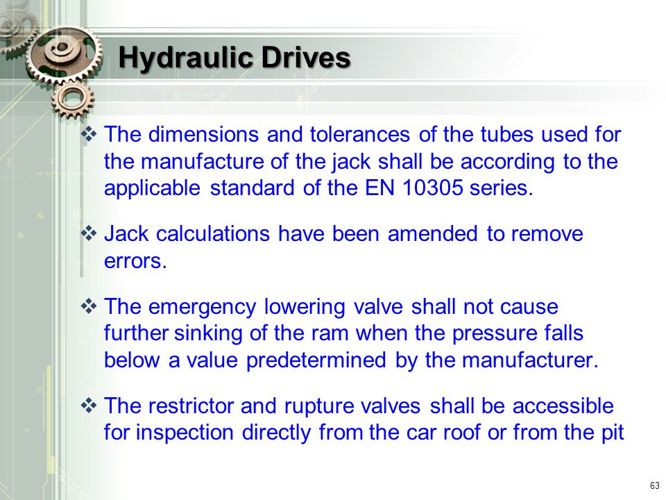 Hydraulic Drives  The dimensions and tolerances of the tubes used for the manufacture of the jack shall be according to the applicable standard of the EN 10305 series.