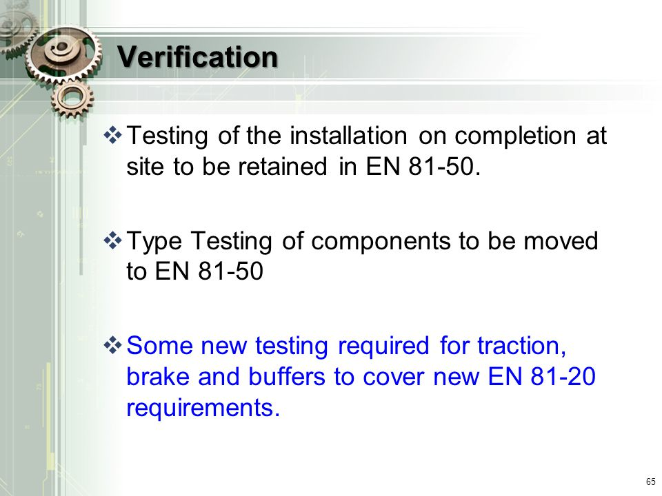 Verification  Testing of the installation on completion at site to be retained in EN 81-50.