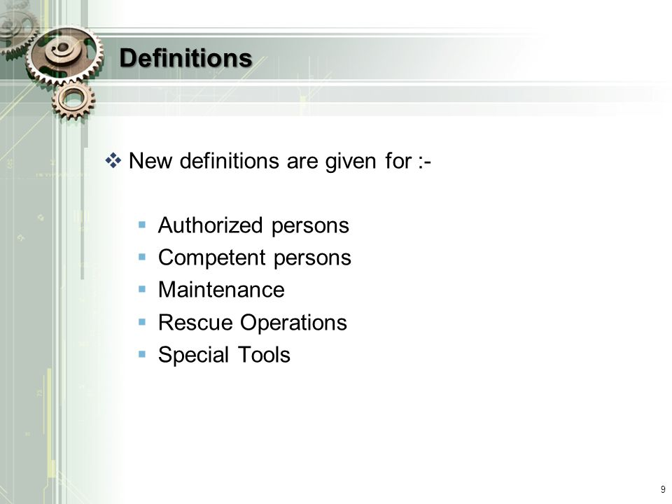 Definitions  New definitions are given for :-  Authorized persons  Competent persons  Maintenance  Rescue Operations  Special Tools 9