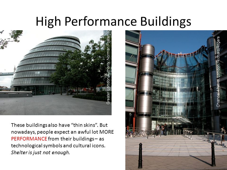 "High Performance Buildings These buildings also have ""thin skins"". But nowadays, people expect an awful lot MORE PERFORMANCE from their buildings – as"